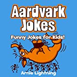 Aardvark Jokes! (*BONUS* Ant Jokes Included!): Funny Aardvark & Ant Jokes for Kids (Funny Animal Jokes eBook for Children)