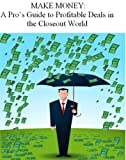 Make Money: A Pro's Guide to Profitable Deals in the Closeout World