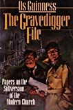 The Gravedigger File: Papers on the Subversion of the Modern Church (0877848173) by Guinness, Os