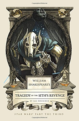 William Shakespeare's Tragedy of the Sith's Revenge: Star Wars Part the Third (William Shakespeare's Star Wars)