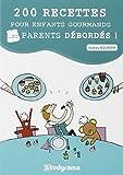 200 recettes pour enfants gourmands... Et parents débordés !