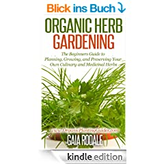 Organic Herb Gardening: the Beginners Guide to Planning, Growing, and Preserving Your Own Culinary and Medicinal Herbs (Organic Gardening Beginners Planting Guides) (English Edition)