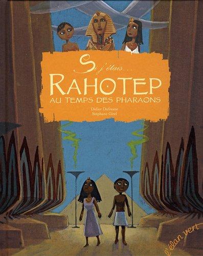 Si j'étais... Rahotep au temps des pharaons