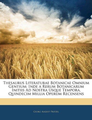 Thesaurus Literaturae Botanicae Omnium Gentium: Inde a Rerum Botanicarum Initiis Ad Nostra Usque Tempora, Quindecim Millia Operum Recensens