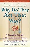 img - for WHY Do They Act That Way?: A Survival Guide to the Adolescent Brain for You and Your Teen by Walsh Ph.D., Dr. David published by Atria Books (2005) book / textbook / text book