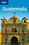 Lonely Planet Guatemala 4th Ed.: 4th Edition