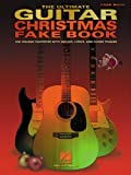 The Ultimate Guitar Christmas Fakebook (Fake Books)