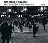 You've Been Watching Me Tim Berne's Snakeoil