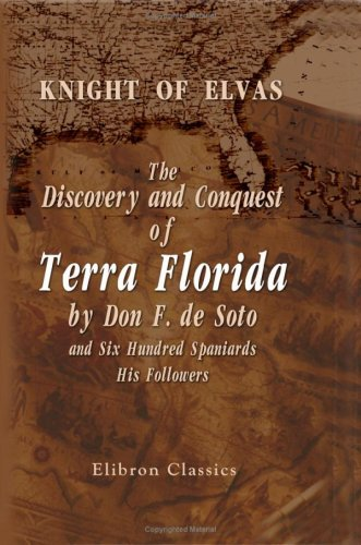 The Discovery and Conquest of Terra Florida by Don F. de Soto and Six Hundred Spaniards, His Followers: With notes and an introduction, and a ... of the expedition by Luis Hernandez de Biedma, Buch