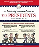 img - for The Politically Incorrect Guide to the Presidents: From Wilson to Obama (Politically Incorrect Guides) by Hayward, Steven F. (2012) Paperback book / textbook / text book