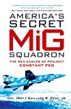 America's Secret MiG Squadron: The Red Eagles of Project CONSTANT PEG (General Aviation)