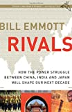 Rivals: How the Power Struggle Between China, India and Japan Will Shape Our Next Decade