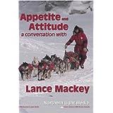 Appetite and Attitude: A Conversation with Lance Mackey ~ Lance Mackey; Zorro;...