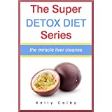 The Super Detox Diet Series: The Miracle Liver Cleanse - Revised Edition ~ Kelly Colby