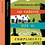The Careful Use of Compliments: The Sunday Philosophy Club, Vol. 4 (       ABRIDGED) by Alexander McCall Smith Narrated by Hilary Neville