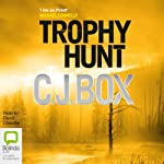 Trophy Hunt: Joe Pickett, Book 4 (       UNABRIDGED) by C.J. Box Narrated by David Chandler