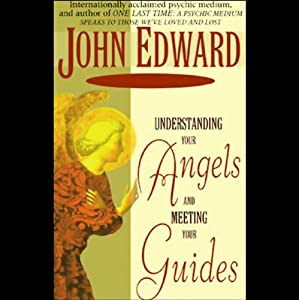 Understanding Your Angels and Meeting Your Guides | [John Edward]