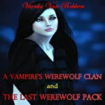 A Vampires Werewolf Clan and The Last Werewolf Pack | Vianka Van Bokkem