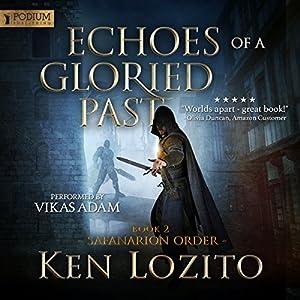 Echoes of a Gloried Past: Safanarion Order, Book 2 Hörbuch von Ken Lozito Gesprochen von: Vikas Adam