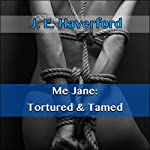 Me Jane: Tortured and Tamed | J. E. Haverford