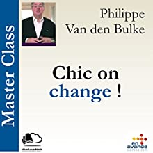Chic on change ! ( Master Class) | Livre audio Auteur(s) : Philippe Van den Bulke Narrateur(s) : Philippe Van den Bulke