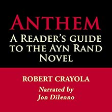 Anthem: A Reader's Guide to the Ayn Rand Novel (       UNABRIDGED) by Robert Crayola Narrated by Jon Diienno