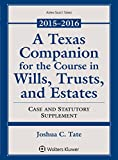A Texas Companion for the Course in Wills, Trusts, and Estates: 2015-2016 Case and Statutory Supplement