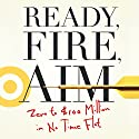 Ready, Fire, Aim: Zero to $100 Million in No Time Flat Audiobook by Michael Masterson Narrated by Sean Pratt