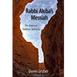 Rabbi Akiba's Messiah: The Origins of Rabbinic Authority