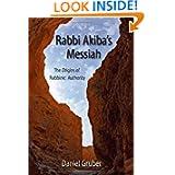 Rabbi Akiba's Messiah: The Origins of Rabbinic Authority