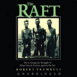 The Raft: The Courageous Struggle of Three Naval Airmen against the Sea | [Robert Trumbull]