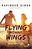 #7: Flying Without Wings (Ravinder Singh Presents)