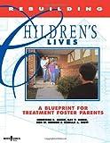 Rebuilding Children's Lives: A Blueprint for Treatment, Foster Parents