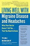 Living Well with Migraine Disease and Headaches: What Your Doctor Doesn't Tell You...That You Need to Know (Living Well)