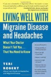 img - for Living Well with Migraine Disease and Headaches: What Your Doctor Doesn't Tell You...That You Need to Know (Living Well (Collins)) book / textbook / text book