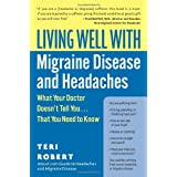 Living Well with Migraine Disease and Headaches: What Your Doctor Doesn't Tell You...That You Need to Know (Living Well (Collins)) ~ Teri Robert