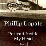 Portrait Inside My Head   Phillip Lopate