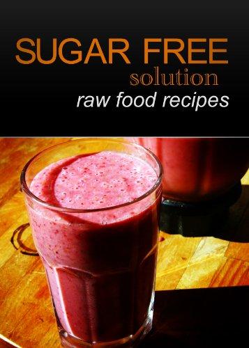 Sugar-Free Solution - Raw Food recipes by Sugar-Free Solution