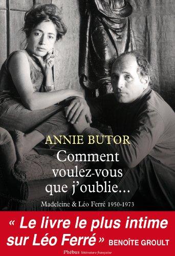 Comment voulez-vous que j'oublie...: Madeleine & Léo Ferré 1950-1973