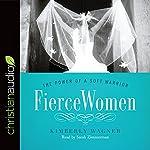 Fierce Women: The Power of a Soft Warrior: True Woman | Kimberly Wagner