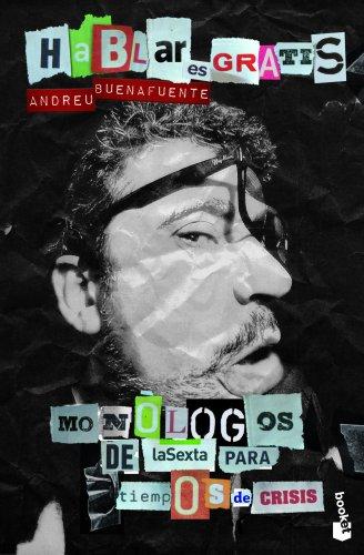Hablar es gratis: Los monólogos de la Sexta para tiempos de crisis (Booket Logista)