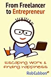 From Freelancer to Entrepreneur: Escaping work and finding happiness (English Edition)