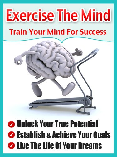 Exercise The Mind – Train Your Mind For Success