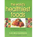 The World's Healthiest Foods: Essential Guide for the Healthiest Way of Eatingby George Mateljan