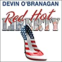Red Hot Liberty: The Red Hot Novels, Book 2 Audiobook by Devin O'Branagan Narrated by Rebecca Cook