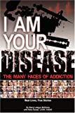 I Am Your Disease: The Many Faces of Addiction