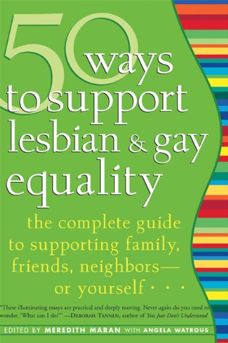50 Ways to Support Lesbian and Gay Equality: The Complete Guide to Supporting Family, Friends, Neighborsor Yourself...
