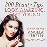 200 Beauty Tips You Must Know about to Look Amazing and Stay Young | Angela Perelli