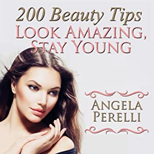200 Beauty Tips You Must Know about to Look Amazing and Stay Young Audiobook