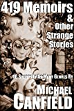 419 Memoirs & Other Strange Stories (Collected Stories of Michael Canfield)
